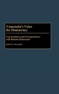 Book Venezuela's Voice For Democracy: Conversations And Correspondence With Romulo Betancourt by Robert Jackson Alexander