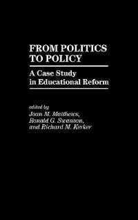 Book From Politics to Policy: A Case Study in Educational Reform by Joan M. Matthews
