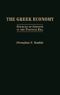 Book The Greek Economy: Sources of Growth in the Postwar Era by Persefoni V. Tsaliki