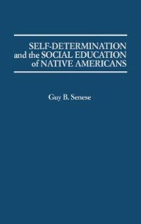 Book Self-determination And The Social Education Of Native Americans by Guy B. Senese