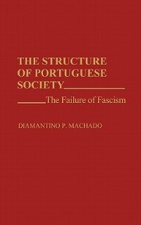 Book The Structure of Portuguese Society: The Failure of Fascism by Diamantino P. Machado