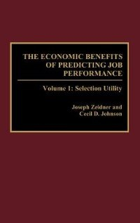 Book The Economic Benefits Of Predicting Job Performance: Volume 1: Selection Utility by Joseph Zeidner