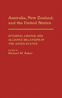 Book Australia, New Zealand, And The United States: Internal Change And Alliance Relations In The Anzus… by Richard W. Baker