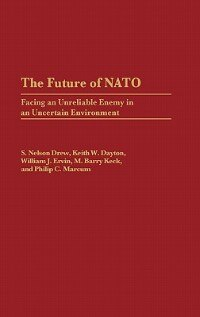 Book The Future of NATO: Facing an Unreliable Enemy in an Uncertain Environment by S. Nelson Drew