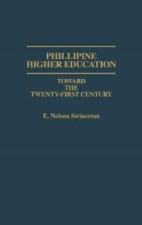 Book Philippine Higher Education: Toward The Twenty-first Century by E. Nelson Swinerton