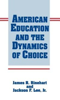 Book American Education And The Dynamics Of Choice by James R. Rinehart