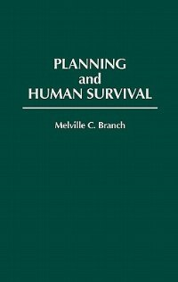 Planning And Human Survival by Melville Campbell Branch