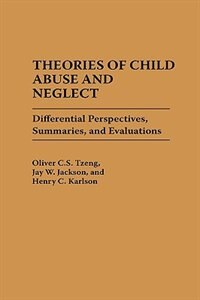Book Theories Of Child Abuse And Neglect: Differential Perspectives, Summaries, And Evaluations by Oliver C. S. Tzeng
