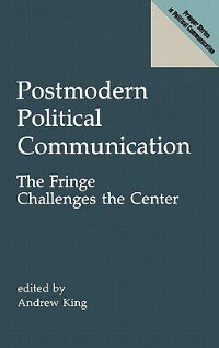 Book Postmodern Political Communication: The Fringe Challenges the Center by Andrew King