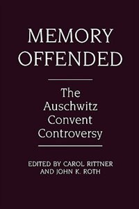 Book Memory Offended: The Auschwitz Convent Controversy by Carol Rittner