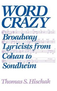 Book Word Crazy: Broadway Lyricists from Cohan to Sondheim by Thomas S. Hischiak