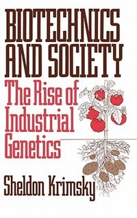 Book Biotechnics And Society: The Rise Of Industrial Genetics by Sheldon Krimsky