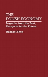 Book The Polish Economy: Legacies from the Past, Prospects for the Future by Raphael Shen