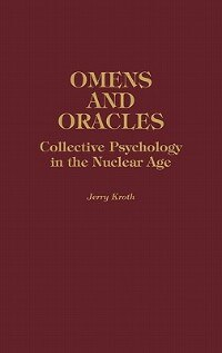 Book Omens And Oracles: Collective Psychology In The Nuclear Age by Jerry Kroth