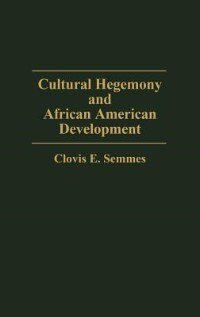 Book Cultural Hegemony And African American Development by Clovis E. Semmes