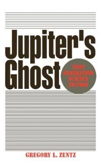 Book Jupiter's Ghost: Next Generation Science Fiction by Gregory L. Zentz