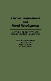 Book Telecommunications And Rural Development: A Study Of Private And Public Sector Innovation by Jurgen Schmandt