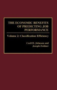 Book The Economic Benefits Of Predicting Job Performance: Volume 2: Classification Efficiency by Joseph Zeidner