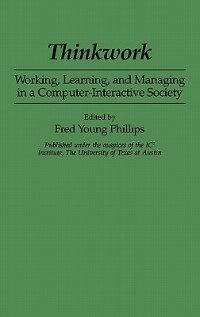 Book Thinkwork: Working, Learning, And Managing In A Computer-interactive Society by Fred Young Phillips