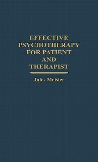 Book Effective Psychotherapy For Patient And Therapist by Jules Meisler