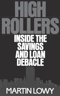 Book High Rollers: Inside The Savings And Loan Debacle by Martin Lowy