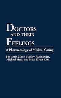 Book Doctors And Their Feelings: A Pharmacology Of Medical Caring by Benjamin Maoz