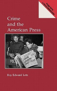 Book Crime And The American Press by Roy Lotz