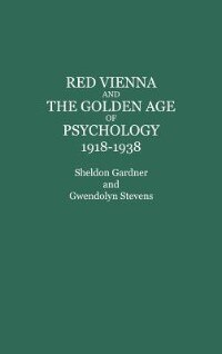 Book Red Vienna And The Golden Age Of Psychology, 1918-1938 by Sheldon Gardner
