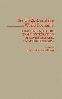 Book The Ussr And The World Economy: Challenges For The Global Integration Of Soviet Markets Under… by Deborah Anne Palmieri