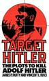 Target Hitler: The Plots to Kill Adolf Hitler by James P. Duffy