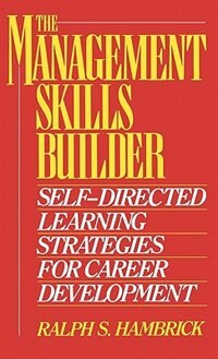 Book The Management Skills Builder: Self-Directed Learning Strategies for Career Development by Ralph S. Hambrick