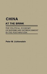 Book China At The Brink: The Political Economy Of Reform And Retrenchment In The Post-mao Era by Peter M. Lichtenstein