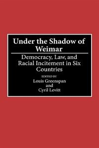 Book Under The Shadow Of Weimar: Democracy, Law, And Racial Incitement In Six Countries by Louis Greenspan