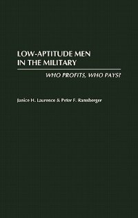 Book Low-Aptitude Men in the Military: Who Profits, Who Pays? by Janice H. Laurence