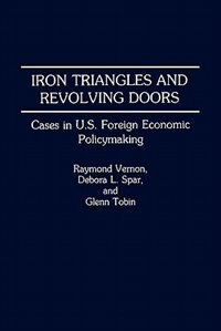 Book Iron Triangles And Revolving Doors: Cases In U.s. Foreign Economic Policymaking by Raymond Vernon