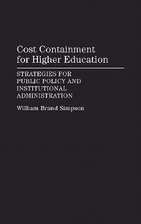 Book Cost Containment For Higher Education: Strategies For Public Policy And Institutional Administration by William Brand Simpson