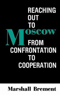 Book Reaching Out to Moscow: From Confrontation to Cooperation by Marshall Brement