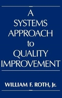 Book A Systems Approach to Quality Improvement by William F. Roth