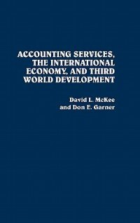 Book Accounting Services, The International Economy, And Third World Development by David L. McKee