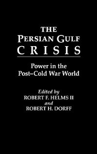 Book The Persian Gulf Crisis: Power in the Post-Cold War World by Robert F. Helms