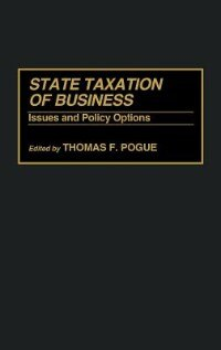 Book State Taxation Of Business: Issues And Policy Options by Thomas F. Pogue