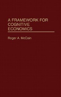 Book A Framework for Cognitive Economics by Roger A. McCain