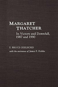 Book Margaret Thatcher: In Victory And Downfall, 1987 And 1990 by E. Bruce Geelhoed