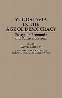 Book Yugoslavia In The Age Of Democracy: Essays On Economic And Political Reform by George Macesich
