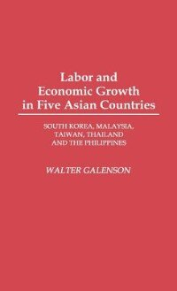 Book Labor And Economic Growth In Five Asian Countries: South Korea, Malaysia, Taiwan, Thailand, And The… by Walter Galenson