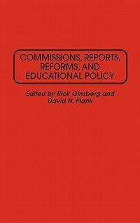 Book Commissions, Reports, Reforms, And Educational Policy by Rick Ginsberg