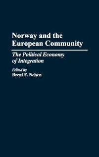 Book Norway And The European Community: The Political Economy Of Integration by Brent F. Nelsen