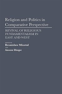 Book Religion And Politics In Comparative Perspective: Revival Of Religious Fundamentalism In East And… by Bronislaw Misztal