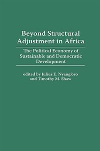 Book Beyond Structural Adjustment In Africa: The Political Economy Of Sustainable And Democratic… by Julius E. Nyang'oro
