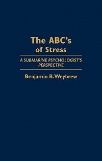Book The Abc's Of Stress: A Submarine Psychologist's Perspective by Benjamin B. Weybrew